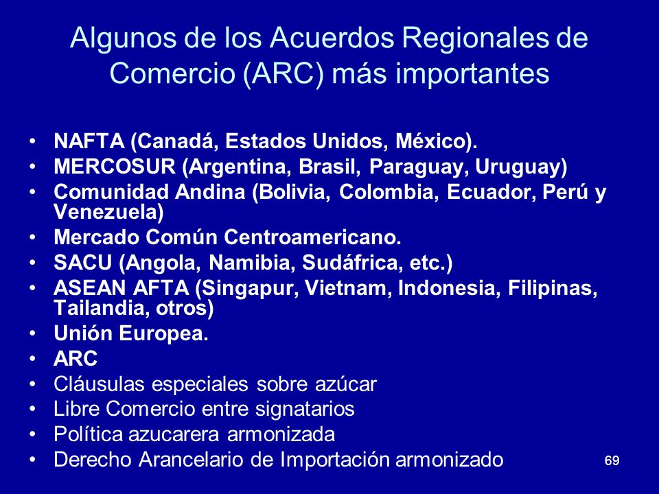 69 Algunos de los Acuerdos Regionales de Comercio (ARC) más importantes NAFTA (Canadá, Estados Unidos, México). MERCOSUR (Argentina, Brasil, Paraguay,