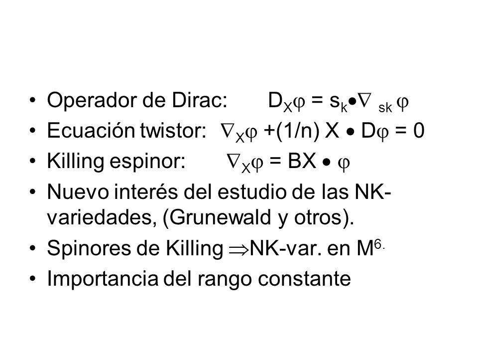 Operador de Dirac:D X = s k sk Ecuación twistor: X +(1/n) X D = 0 Killing espinor: X = BX Nuevo interés del estudio de las NK- variedades, (Grunewald