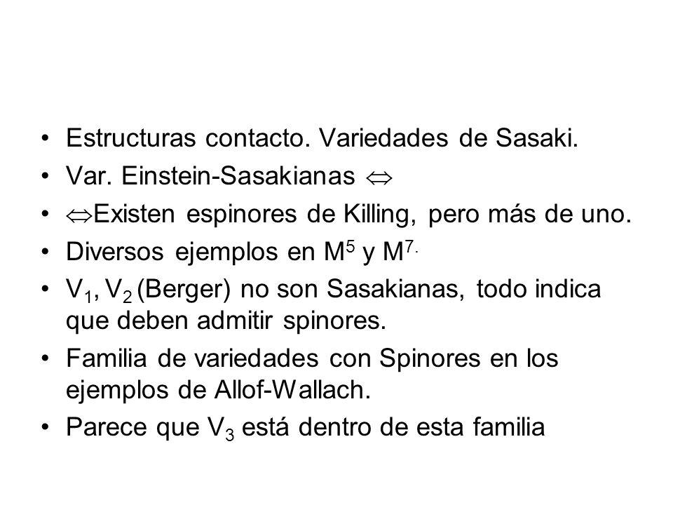 Estructuras contacto. Variedades de Sasaki. Var. Einstein-Sasakianas Existen espinores de Killing, pero más de uno. Diversos ejemplos en M 5 y M 7. V