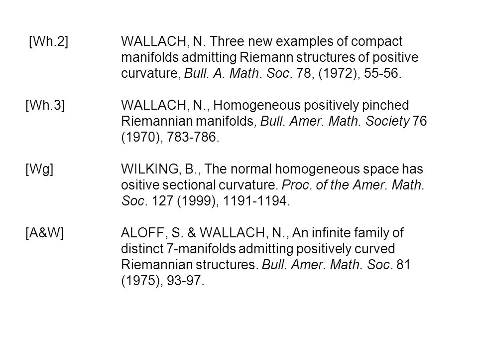 [Wh.2]WALLACH, N. Three new examples of compact manifolds admitting Riemann structures of positive curvature, Bull. A. Math. Soc. 78, (1972), 55-56. [