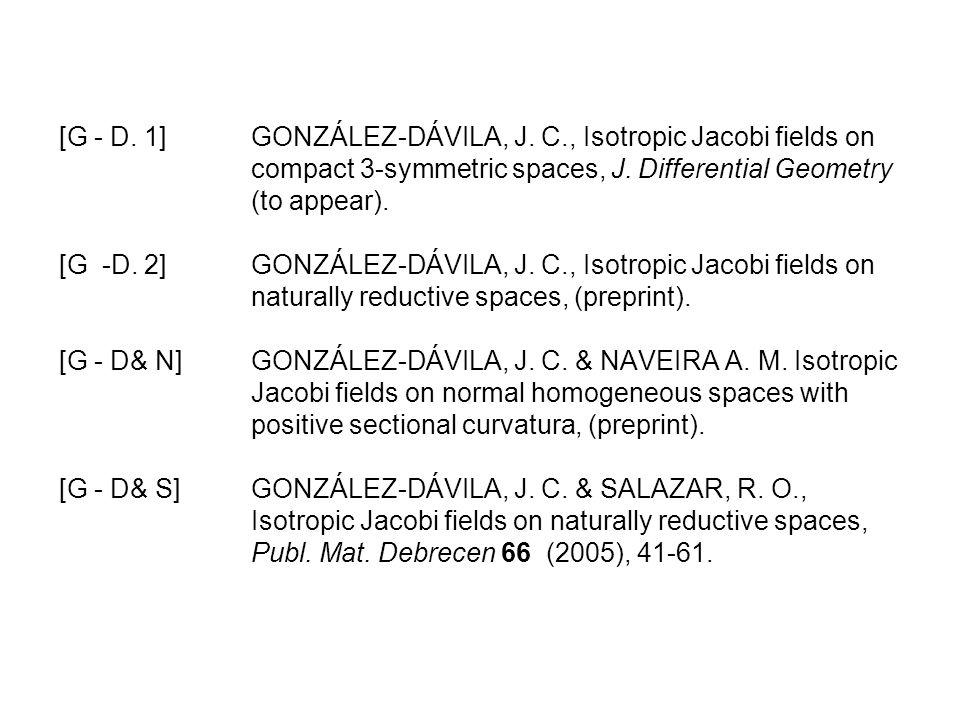 [G - D. 1]GONZÁLEZ-DÁVILA, J. C., Isotropic Jacobi fields on compact 3-symmetric spaces, J. Differential Geometry (to appear). [G -D. 2]GONZÁLEZ-DÁVIL