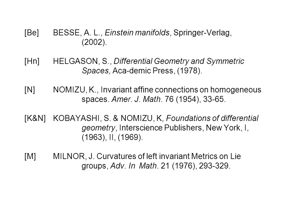 [Be]BESSE, A. L., Einstein manifolds, Springer-Verlag, (2002). [Hn]HELGASON, S., Differential Geometry and Symmetric Spaces, Aca-demic Press, (1978).