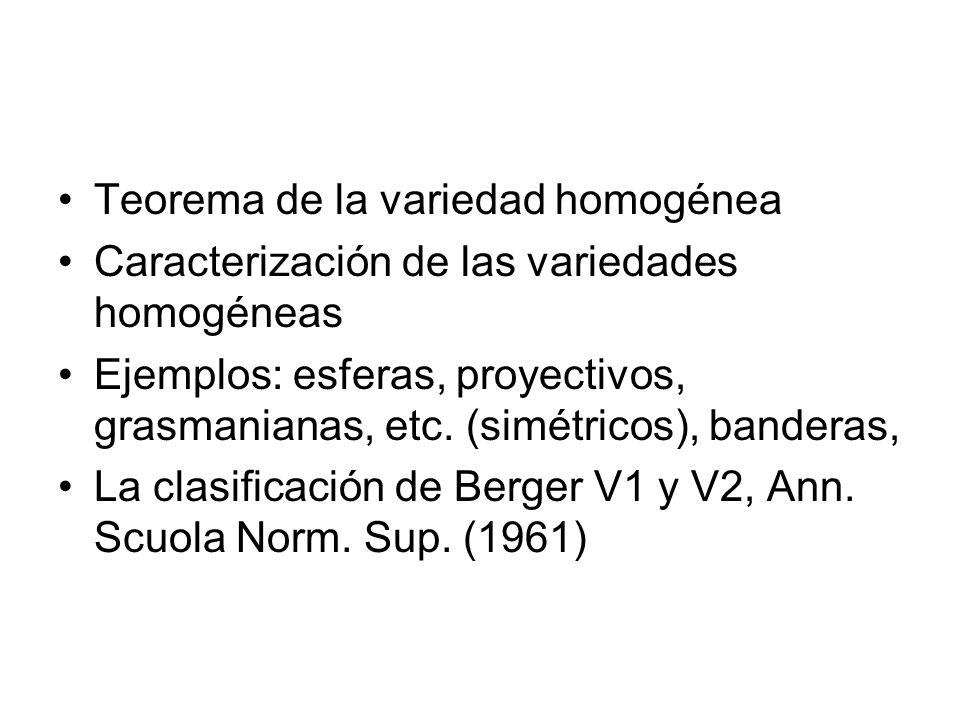 Teorema de la variedad homogénea Caracterización de las variedades homogéneas Ejemplos: esferas, proyectivos, grasmanianas, etc. (simétricos), bandera