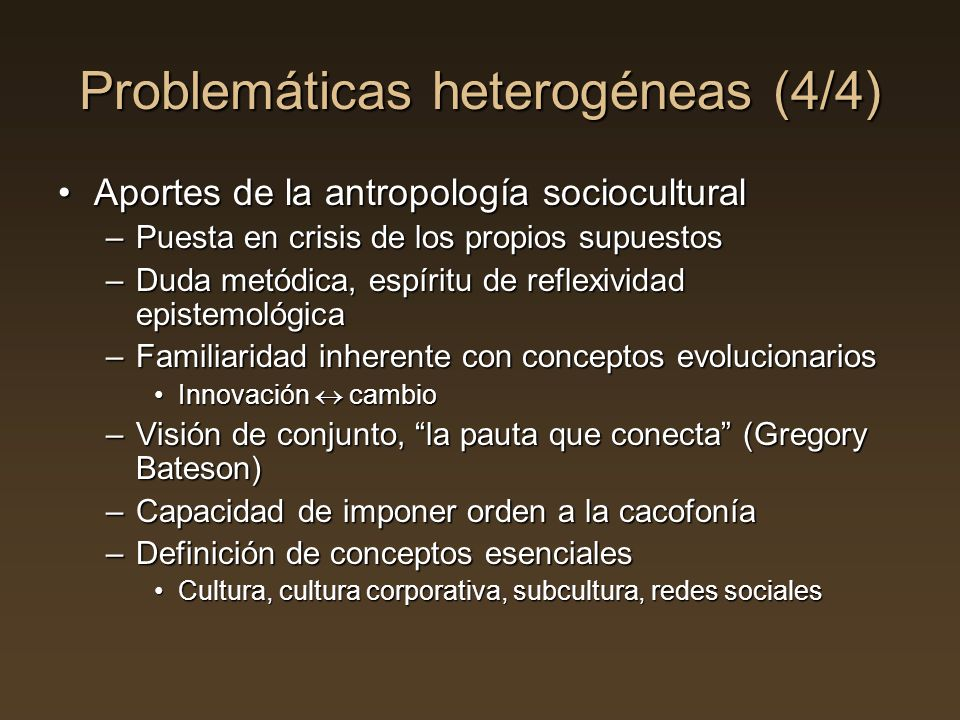 Problemáticas heterogéneas (4/4) Aportes de la antropología socioculturalAportes de la antropología sociocultural –Puesta en crisis de los propios sup
