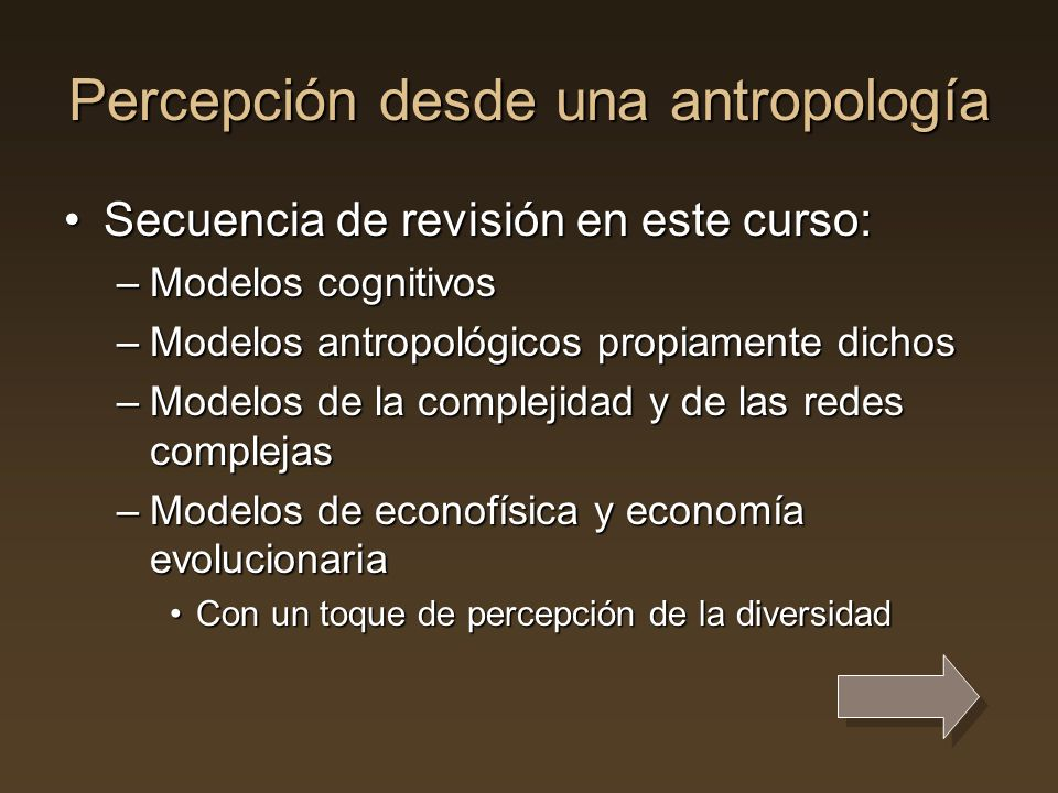 Percepción desde una antropología Secuencia de revisión en este curso:Secuencia de revisión en este curso: –Modelos cognitivos –Modelos antropológicos