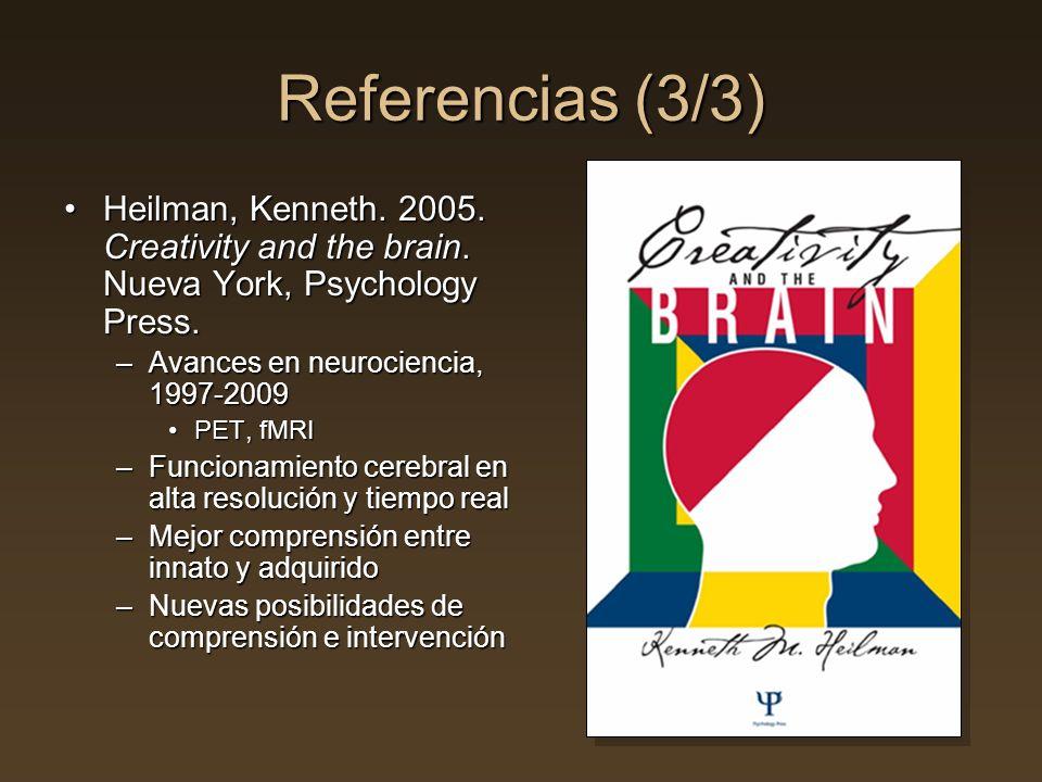 Referencias (3/3) Heilman, Kenneth. 2005. Creativity and the brain. Nueva York, Psychology Press.Heilman, Kenneth. 2005. Creativity and the brain. Nue