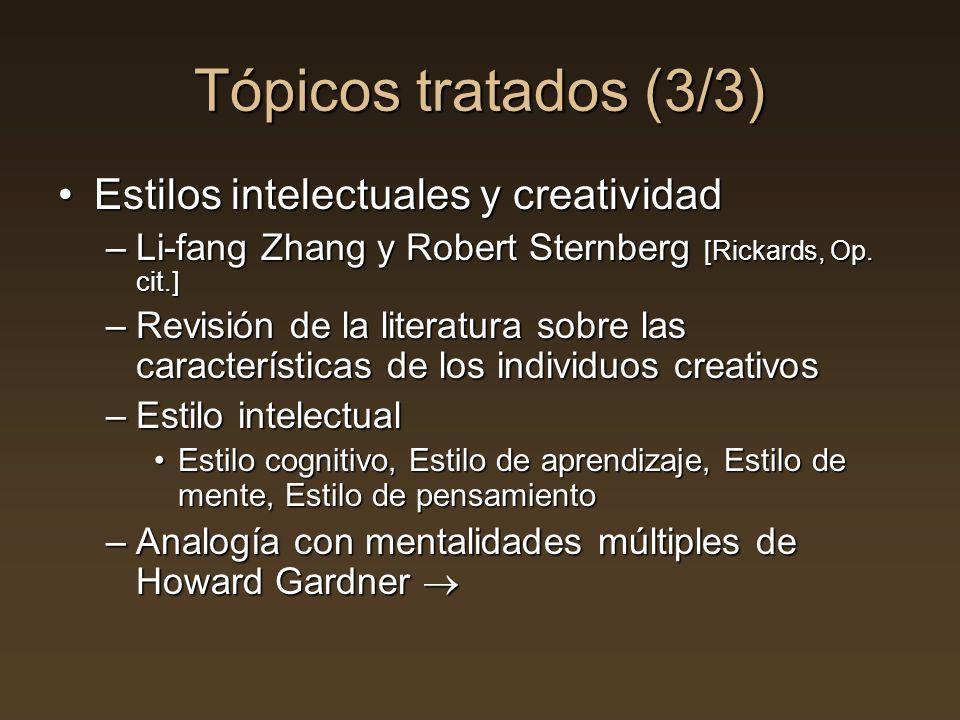 Tópicos tratados (3/3) Estilos intelectuales y creatividadEstilos intelectuales y creatividad –Li-fang Zhang y Robert Sternberg [Rickards, Op. cit.] –