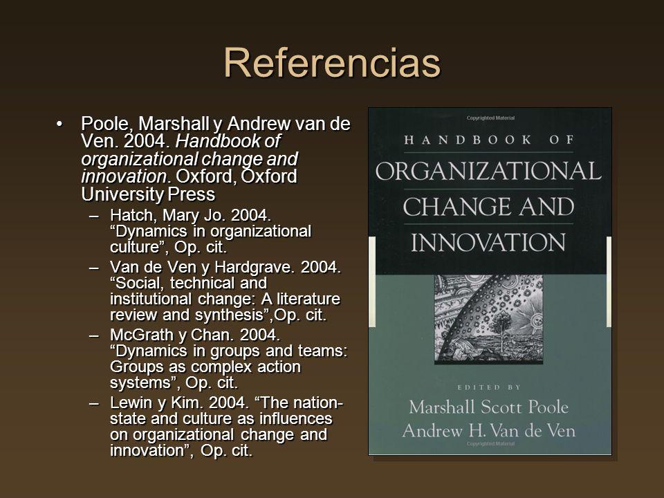 Referencias Poole, Marshall y Andrew van de Ven. 2004. Handbook of organizational change and innovation. Oxford, Oxford University PressPoole, Marshal