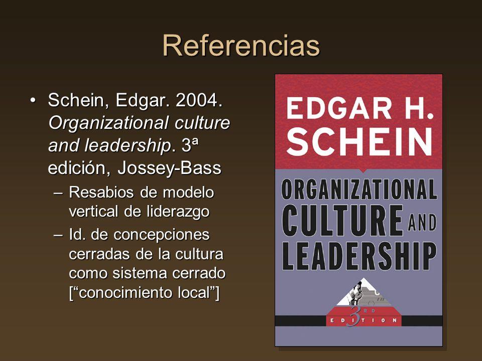 Referencias Schein, Edgar. 2004. Organizational culture and leadership. 3ª edición, Jossey-BassSchein, Edgar. 2004. Organizational culture and leaders