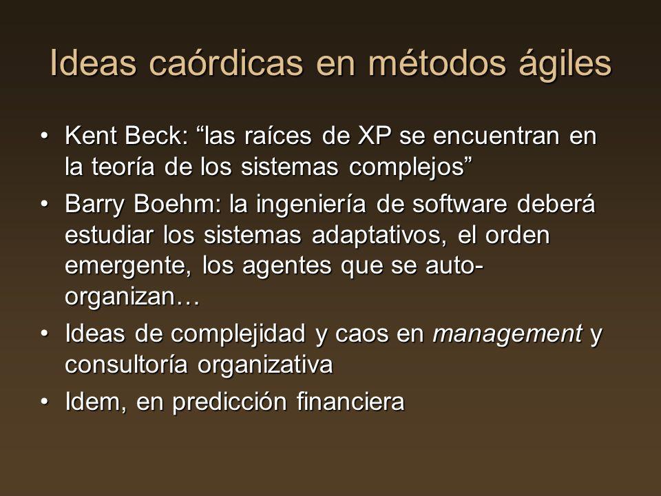 Ideas caórdicas en métodos ágiles Kent Beck: las raíces de XP se encuentran en la teoría de los sistemas complejosKent Beck: las raíces de XP se encue