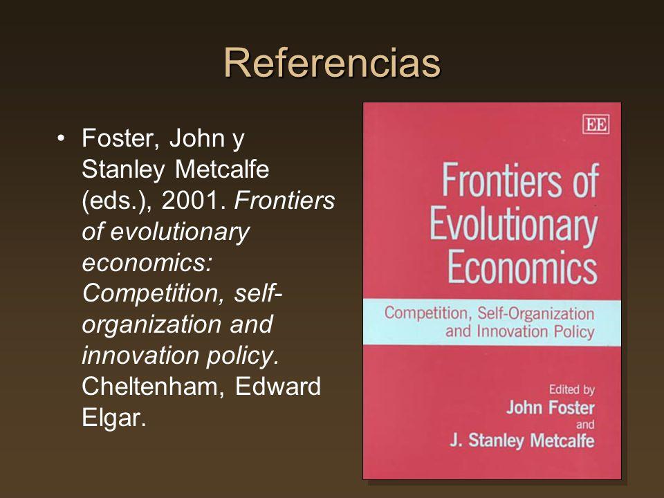 Referencias Foster, John y Stanley Metcalfe (eds.), 2001.