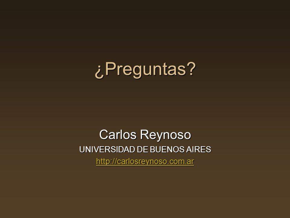 ¿Preguntas? Carlos Reynoso UNIVERSIDAD DE BUENOS AIRES http://carlosreynoso.com.ar http://carlosreynoso.com.ar