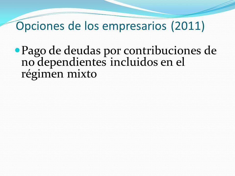 Opciones de los empresarios (2011) Pago de deudas por contribuciones de no dependientes incluidos en el régimen mixto