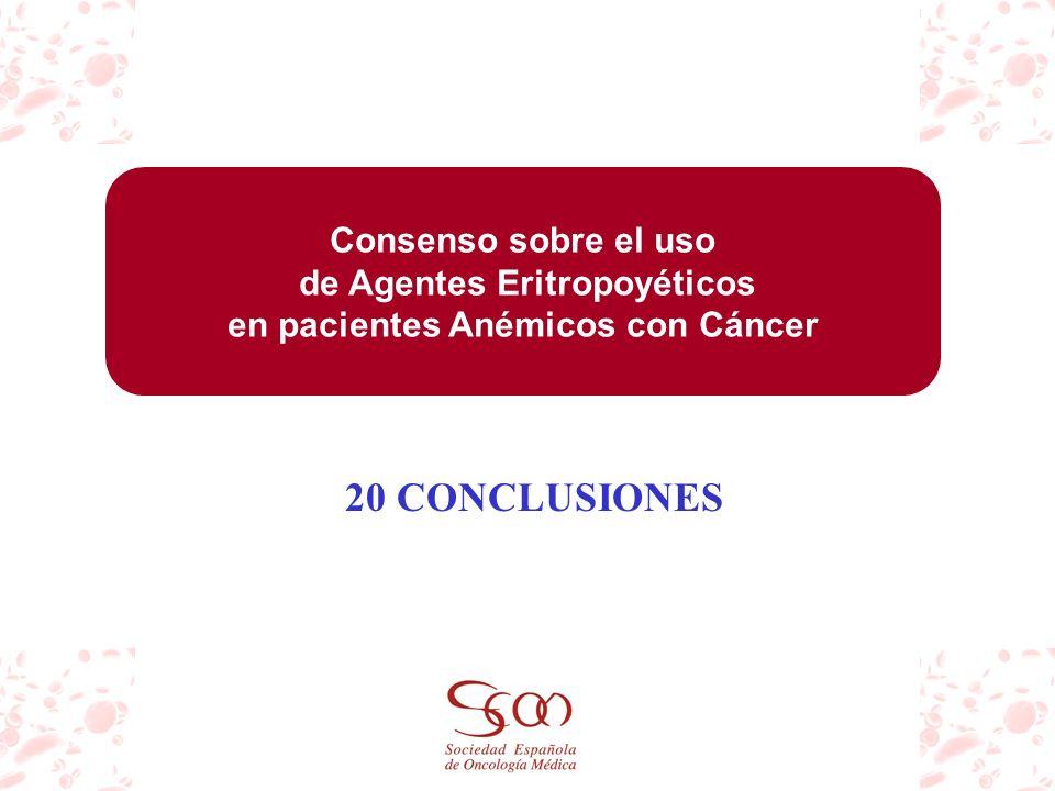Consenso sobre el uso de Agentes Eritropoyéticos en pacientes Anémicos con Cáncer 20 CONCLUSIONES