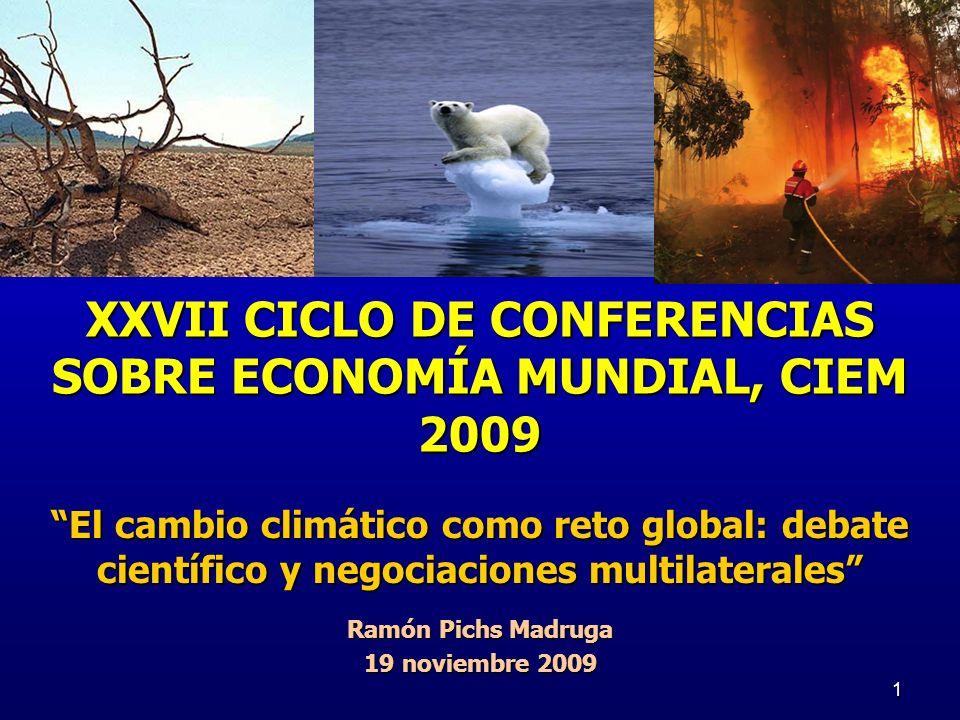 1 XXVII CICLO DE CONFERENCIAS SOBRE ECONOMÍA MUNDIAL, CIEM 2009 El cambio climático como reto global: debate científico y negociaciones multilaterales