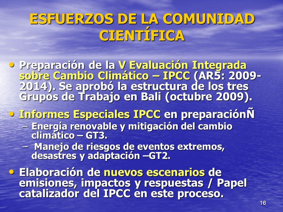 16 ESFUERZOS DE LA COMUNIDAD CIENTÍFICA Preparación de la V Evaluación Integrada sobre Cambio Climático – IPCC (AR5: 2009- 2014). Se aprobó la estruct