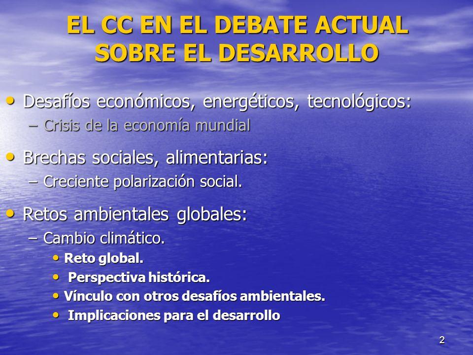 2 EL CC EN EL DEBATE ACTUAL SOBRE EL DESARROLLO Desafíos económicos, energéticos, tecnológicos: Desafíos económicos, energéticos, tecnológicos: –Crisi