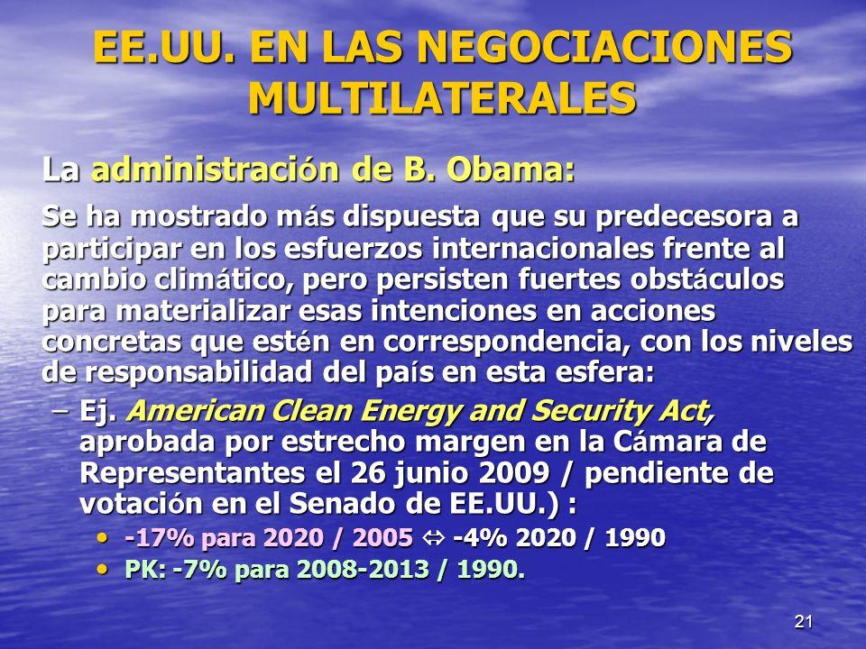 21 EE.UU. EN LAS NEGOCIACIONES MULTILATERALES La administraci ó n de B. Obama: Se ha mostrado m á s dispuesta que su predecesora a participar en los e