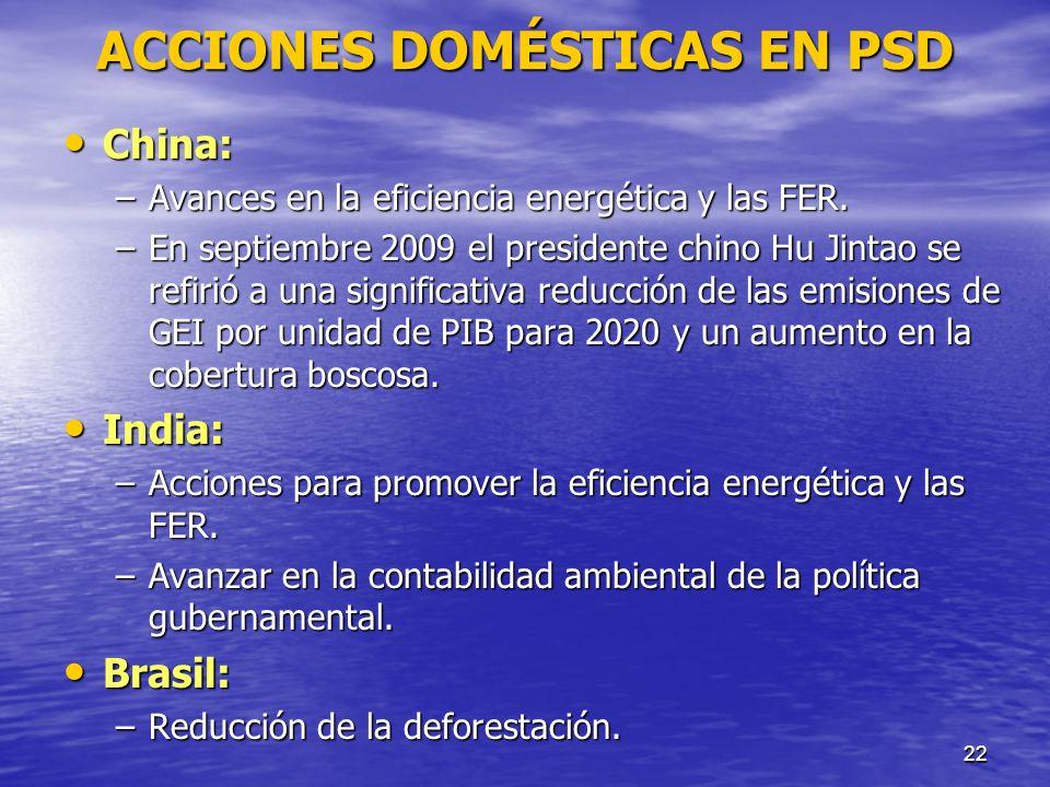 22 ACCIONES DOMÉSTICAS EN PSD China: China: –Avances en la eficiencia energética y las FER. –En septiembre 2009 el presidente chino Hu Jintao se refir