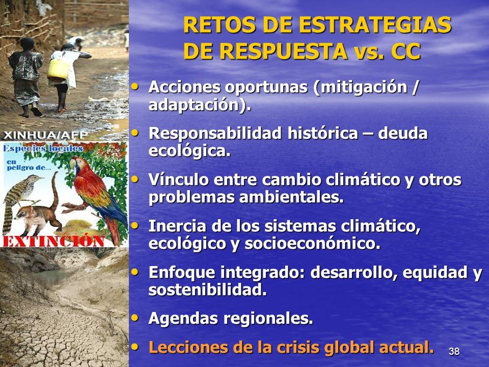 38 RETOS DE ESTRATEGIAS DE RESPUESTA vs. CC Acciones oportunas (mitigación / adaptación). Acciones oportunas (mitigación / adaptación). Responsabilida