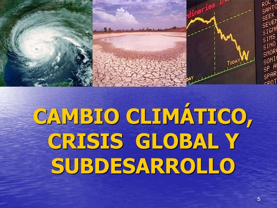5 CAMBIO CLIMÁTICO, CRISIS GLOBAL Y SUBDESARROLLO