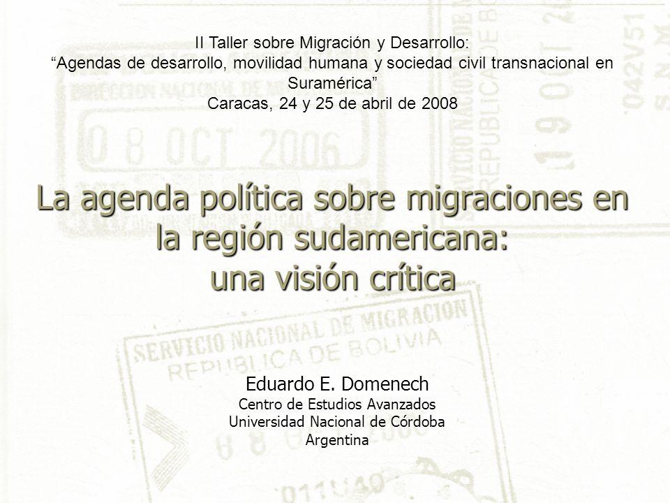La agenda política sobre migraciones en la región sudamericana: una visión crítica Eduardo E. Domenech Centro de Estudios Avanzados Universidad Nacion