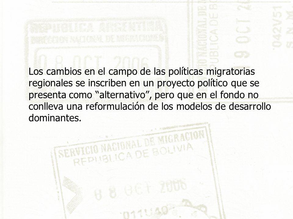 Los cambios en el campo de las políticas migratorias regionales se inscriben en un proyecto político que se presenta como alternativo, pero que en el fondo no conlleva una reformulación de los modelos de desarrollo dominantes.
