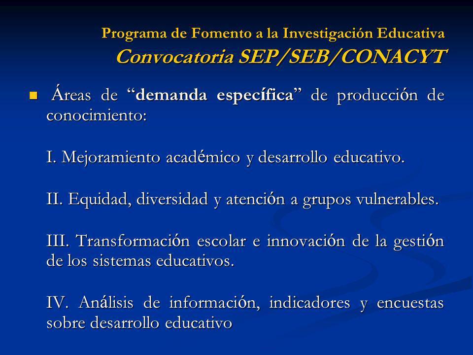 Programa de Fomento a la Investigación Educativa Convocatoria SEP/SEB/CONACYT Á reas de demanda espec í fica de producci ó n de conocimiento: Á reas d