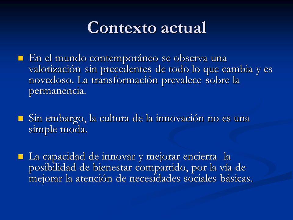 Contexto actual En el mundo contemporáneo se observa una valorización sin precedentes de todo lo que cambia y es novedoso. La transformación prevalece