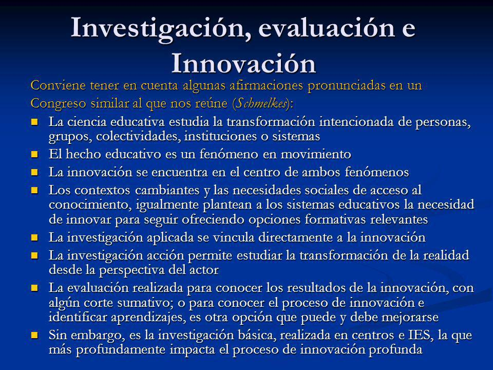 Investigación, evaluación e Innovación Conviene tener en cuenta algunas afirmaciones pronunciadas en un Congreso similar al que nos reúne (Schmelkes):