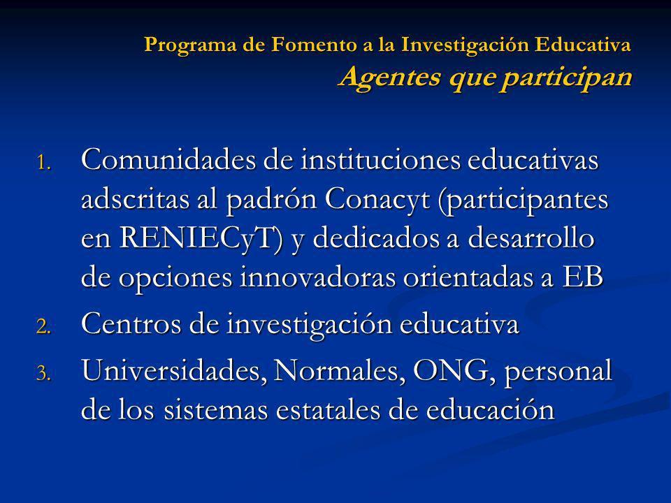 Programa de Fomento a la Investigación Educativa Agentes que participan 1. Comunidades de instituciones educativas adscritas al padrón Conacyt (partic