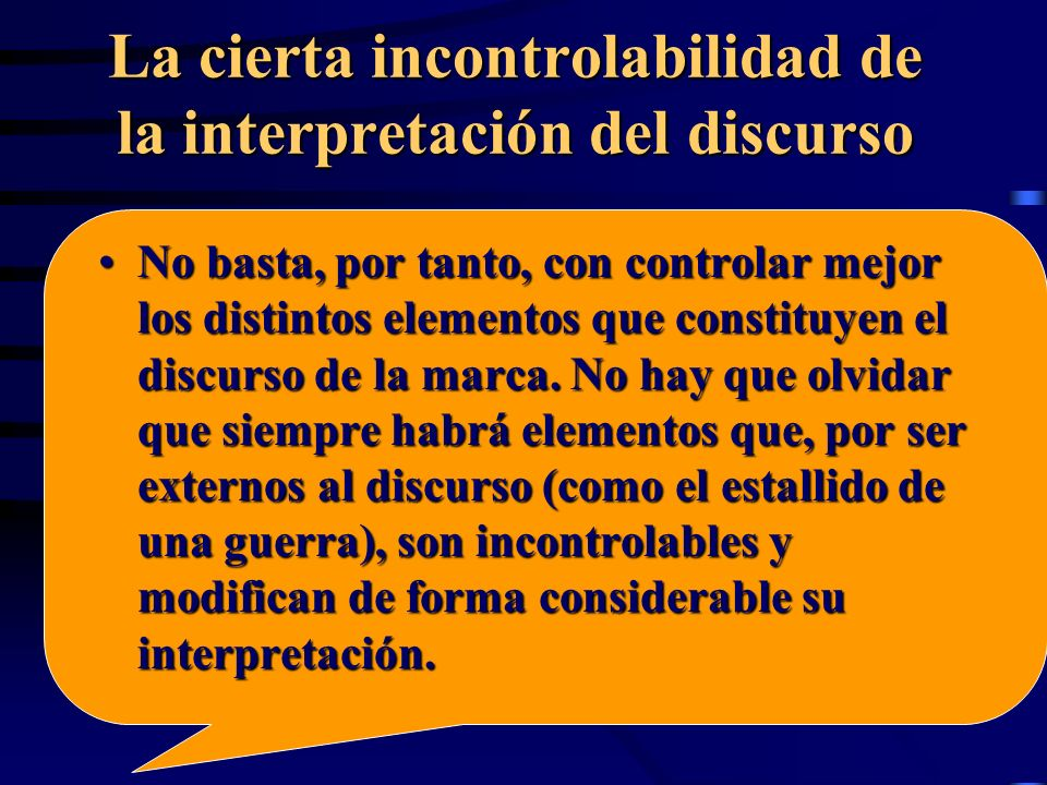 La cierta incontrolabilidad de la interpretación del discurso No basta, por tanto, con controlar mejor los distintos elementos que constituyen el discurso de la marca.