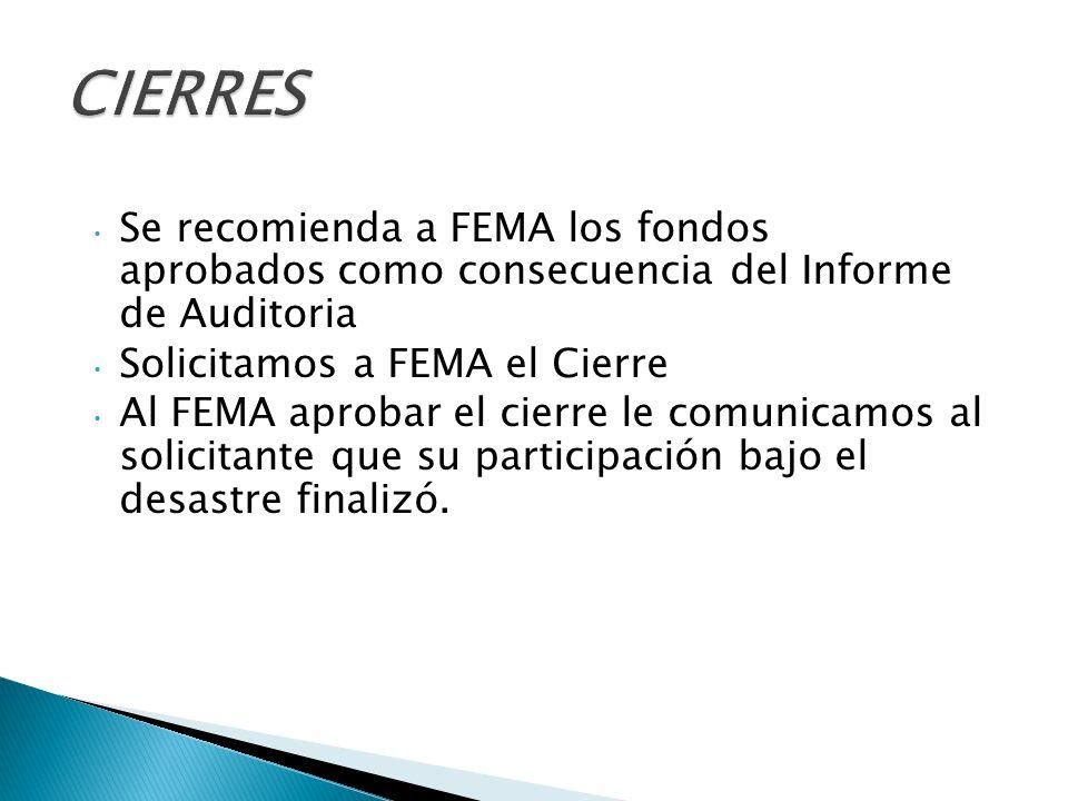 Se recomienda a FEMA los fondos aprobados como consecuencia del Informe de Auditoria Solicitamos a FEMA el Cierre Al FEMA aprobar el cierre le comunicamos al solicitante que su participación bajo el desastre finalizó.