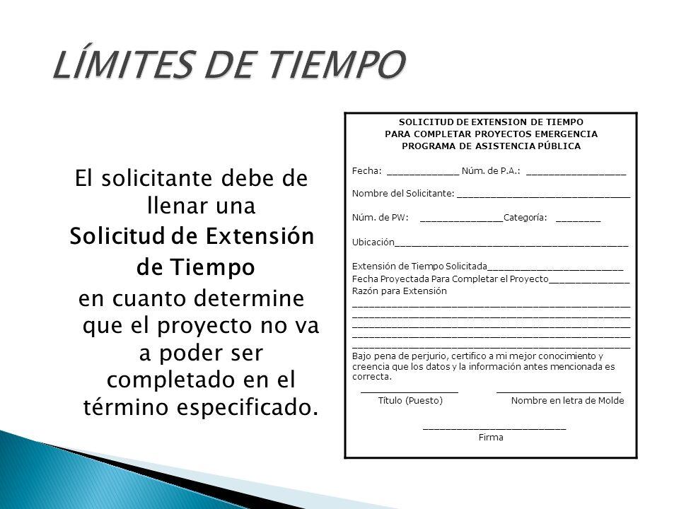 El solicitante debe de llenar una Solicitud de Extensión de Tiempo en cuanto determine que el proyecto no va a poder ser completado en el término especificado.