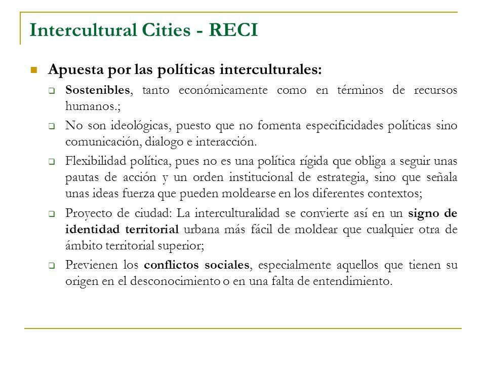 Intercultural Cities - RECI Apuesta por las políticas interculturales: Sostenibles, tanto económicamente como en términos de recursos humanos.; No son ideológicas, puesto que no fomenta especificidades políticas sino comunicación, dialogo e interacción.