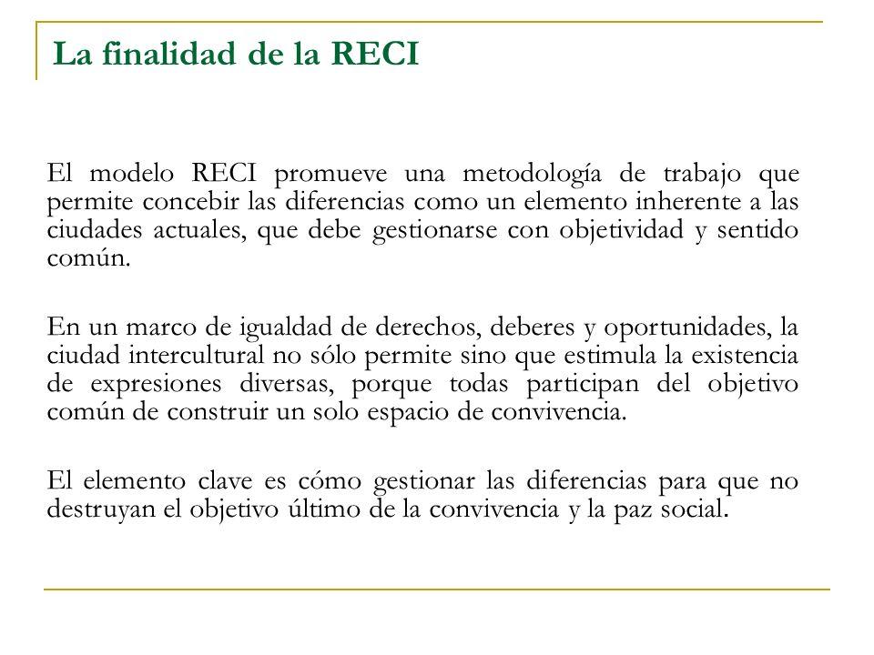 La finalidad de la RECI El modelo RECI promueve una metodología de trabajo que permite concebir las diferencias como un elemento inherente a las ciudades actuales, que debe gestionarse con objetividad y sentido común.