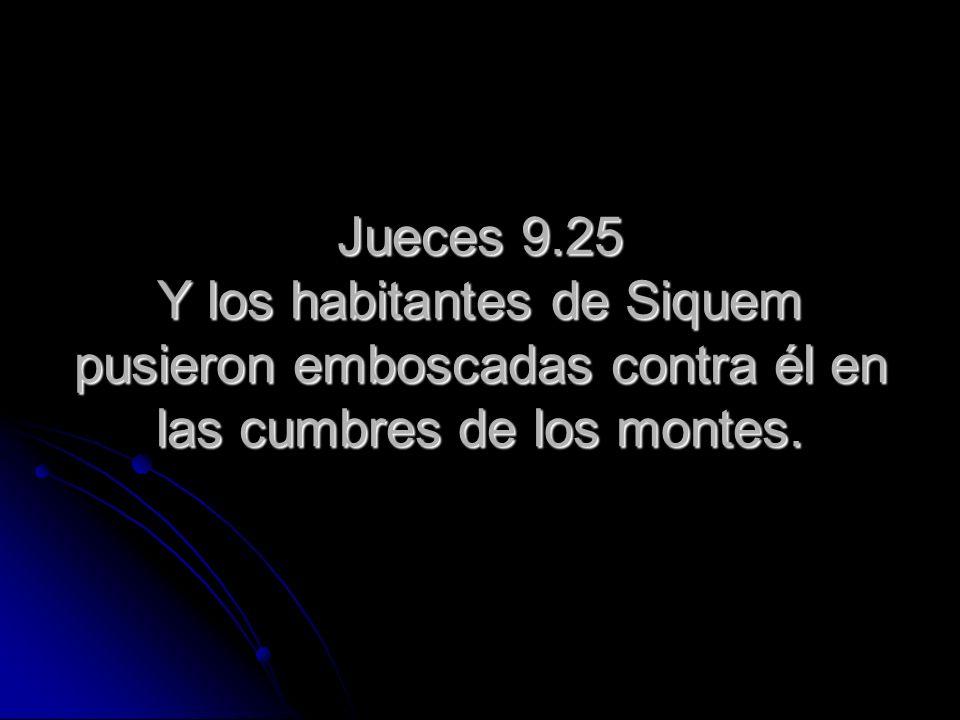 Jueces 9.25 Y los habitantes de Siquem pusieron emboscadas contra él en las cumbres de los montes.