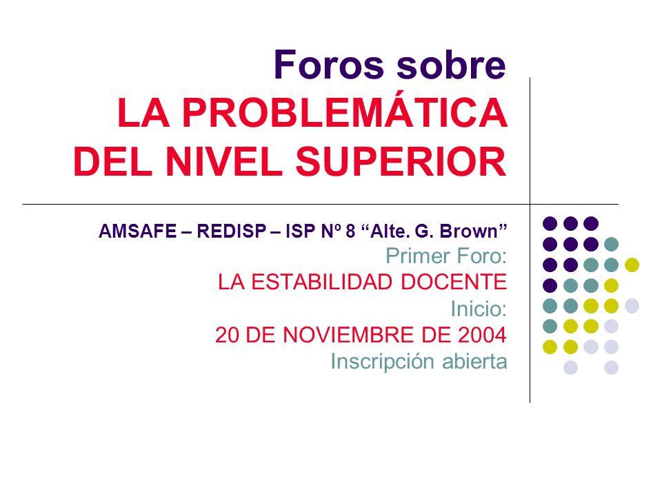 Foros sobre LA PROBLEMÁTICA DEL NIVEL SUPERIOR AMSAFE – REDISP – ISP Nº 8 Alte.