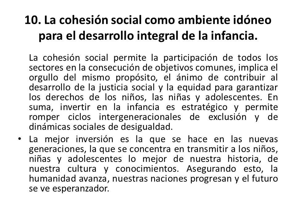 10. La cohesión social como ambiente idóneo para el desarrollo integral de la infancia. La cohesión social permite la participación de todos los secto