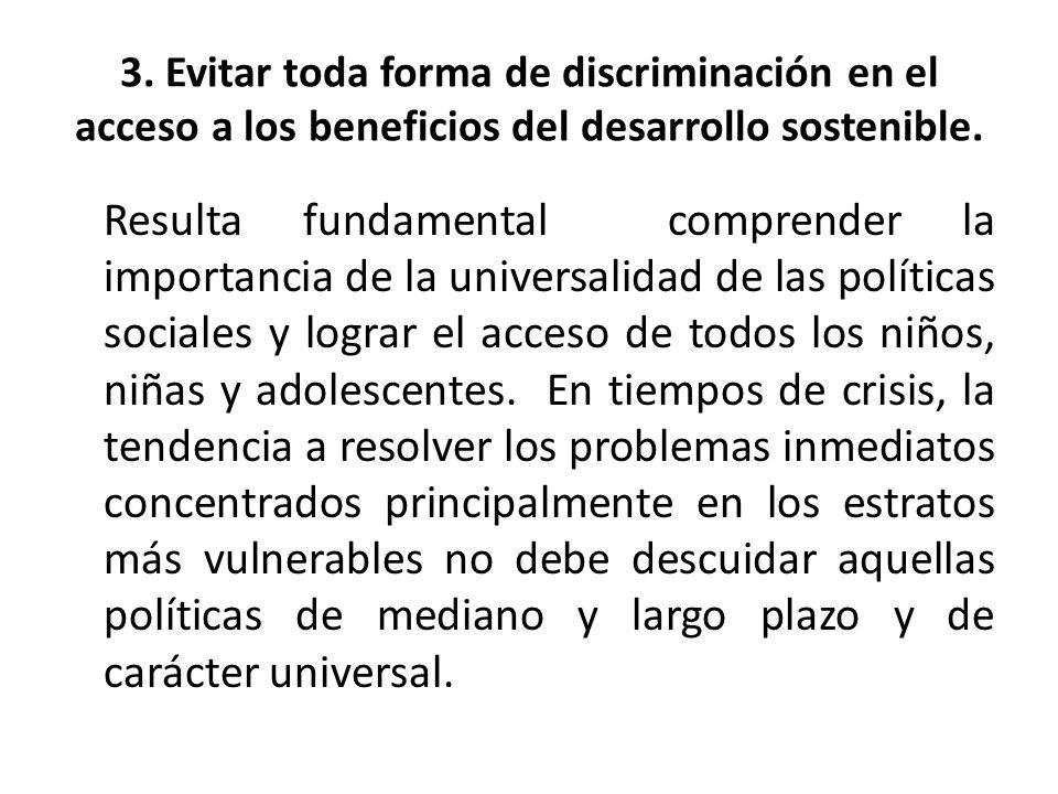 3. Evitar toda forma de discriminación en el acceso a los beneficios del desarrollo sostenible. Resulta fundamental comprender la importancia de la un