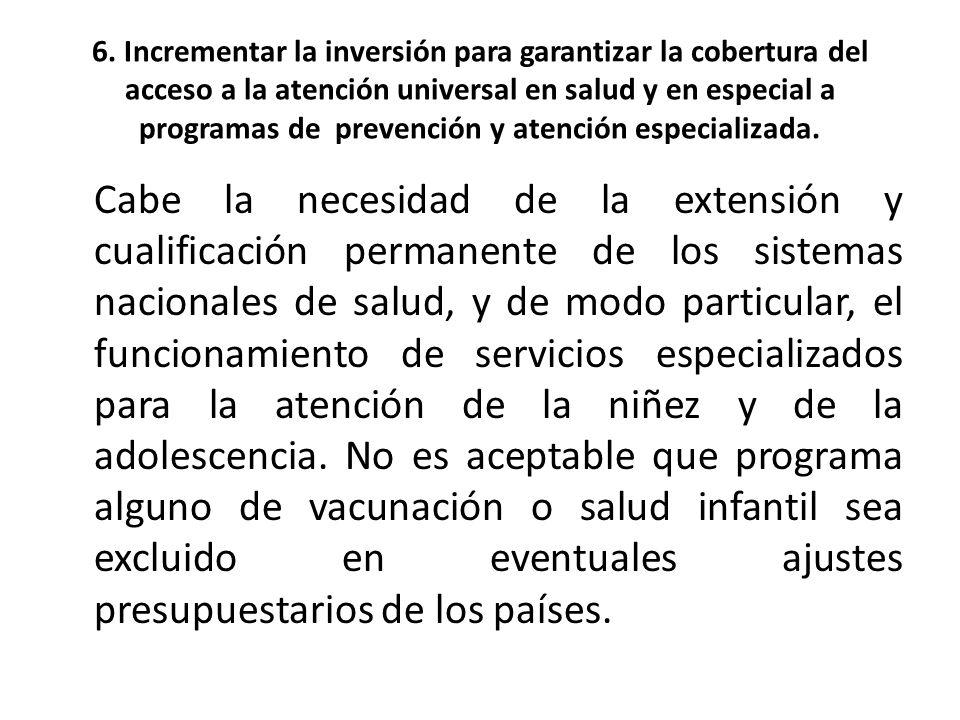 6. Incrementar la inversión para garantizar la cobertura del acceso a la atención universal en salud y en especial a programas de prevención y atenció