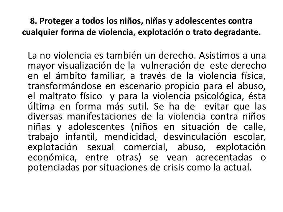 8. Proteger a todos los niños, niñas y adolescentes contra cualquier forma de violencia, explotación o trato degradante. La no violencia es también un