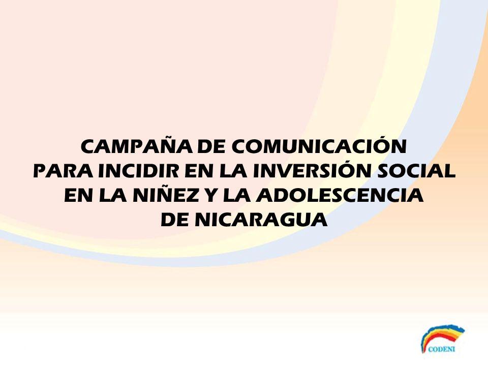 CAMPAÑA DE COMUNICACIÓN PARA INCIDIR EN LA INVERSIÓN SOCIAL EN LA NIÑEZ Y LA ADOLESCENCIA DE NICARAGUA