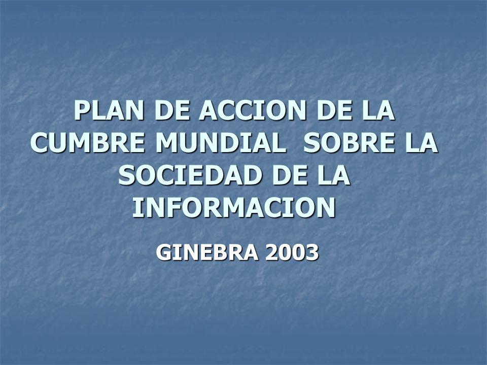 PLAN DE ACCION DE LA CUMBRE MUNDIAL SOBRE LA SOCIEDAD DE LA INFORMACION GINEBRA 2003