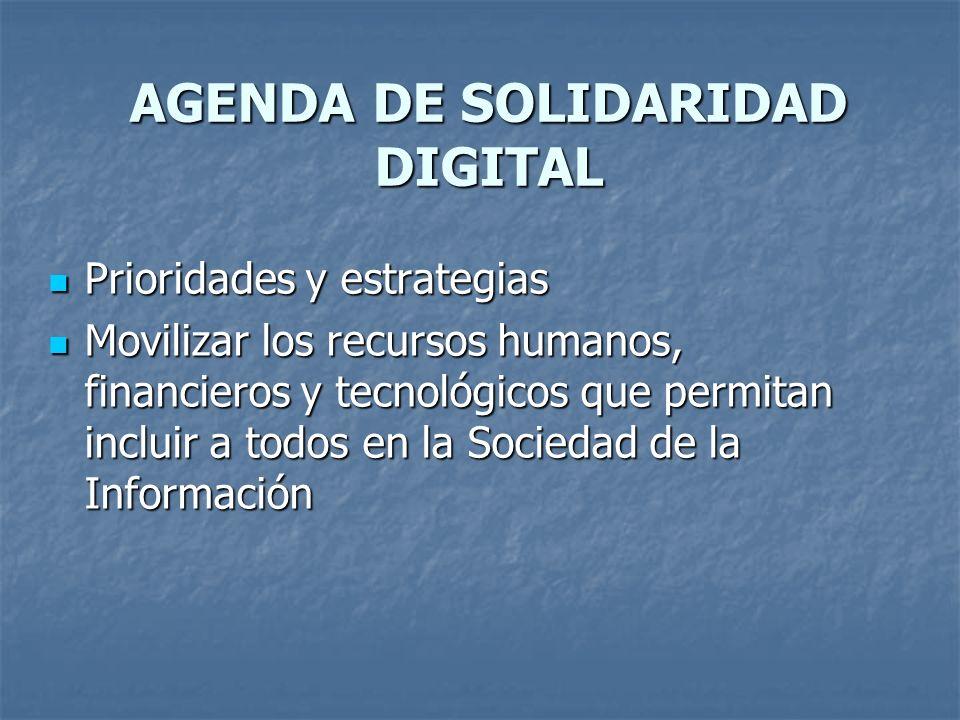 AGENDA DE SOLIDARIDAD DIGITAL Prioridades y estrategias Prioridades y estrategias Movilizar los recursos humanos, financieros y tecnológicos que permi