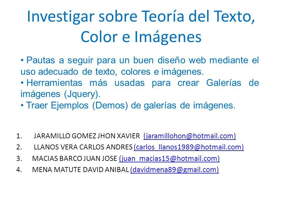 Investigar sobre Teoría del Texto, Color e Imágenes 1. JARAMILLO GOMEZ JHON XAVIER (jaramillohon@hotmail.com)(jaramillohon@hotmail.com) 2. LLANOS VERA