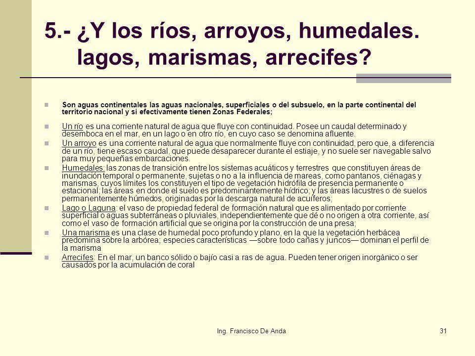 Ing. Francisco De Anda30 Tanto en el macizo continental como en las islas que integran el territorio nacional, la zona federal marítimo terrestre se d