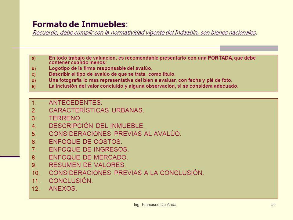 Ing. Francisco De Anda49 Pongamos atención a lo siguiente por ser lo mas relevante de esta ponencia: 8.- ¿Que enfoque y formato debo usar? En la valua