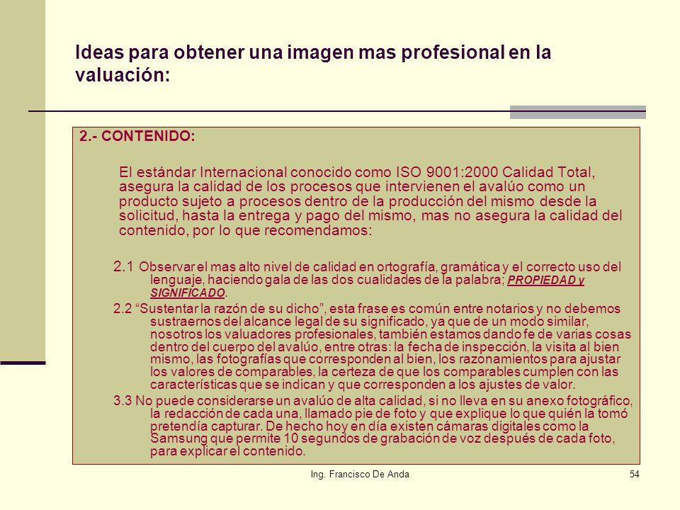 Ing. Francisco De Anda53 Ideas para obtener una imagen mas profesional en la valuación: 1.- PRESENTACIÓN: Invariablemente en todos los avalúos que se