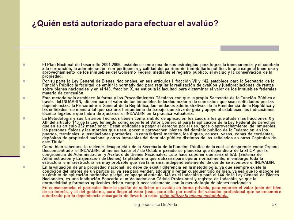 Ing. Francisco De Anda56 Ideas para obtener una imagen mas profesional en la valuación: 3.2 Si se diera el caso, - como de hecho es – en el que al Cli